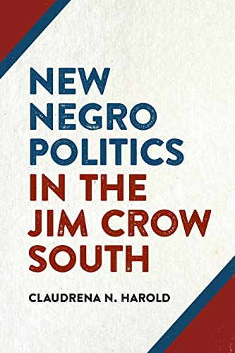 New Negro Politics in the Jim Crow South (Politics and Culture in the Twentieth-Century South Ser.)