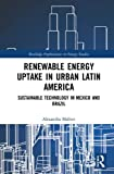 Renewable Energy Uptake in Urban Latin America: Sustainable Technology in Mexico and Brazil (Routledge Explorations in Energy Studies)