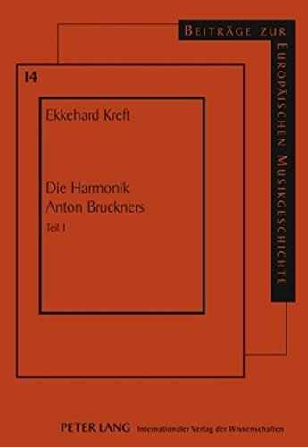 Die Harmonik Anton Bruckners: Teil 1 (Beiträge zur europäischen Musikgeschichte) (German Edition) by Peter Lang GmbH, Internationaler Verlag der Wissenschaften