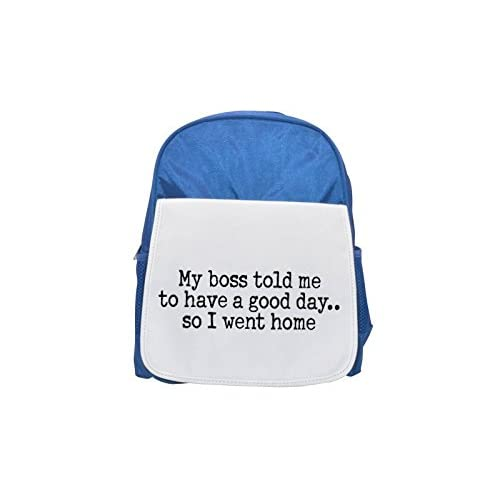 My Boss TOLD Me to have a good day.. So I went Home Printed Kid 's Blue Backpack, Cute de mochilas, Cute Small de mochilas, Cute Black Backpack, Cool Black Backpack, Fashion de mochilas, large Fashion backpa