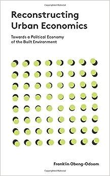 Reconstructing Urban Economics: Towards a Political Economy of the Built Environment