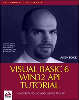 Visual Basic 6 Win32 API Tutorial: Jason Bock: 9781861002433