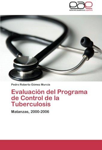 Evaluación del Programa de Control de la Tuberculosis Matanzas, 2000-2006  [Gómez Murcia, Pedro Roberto] (Tapa Blanda)
