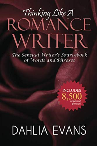 Thinking Like A Romance Writer: The Sensual Writer's Sourcebook of Words and ()