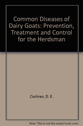 Common Diseases of Dairy Goats: A Guide to Their Prevention, Treatment, and Control For the Herdsman (Common Diseases Of Goat And Their Treatment)