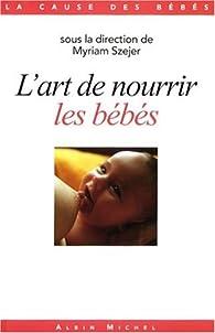 L'art de nourrir les bébés par Myriam Szejer