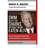[(Swim with the Sharks without Being Eaten Alive: Outsell, Outmanage, Outmotivate, and Outnegotiate Your Competition )] [Author: Harvey B. Mackay] [Mar-2011]