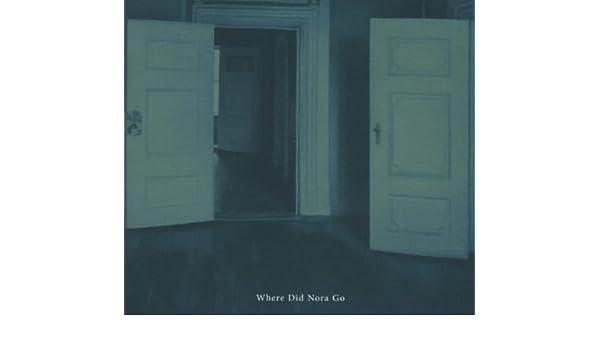 Where Did Nora Go - Where Did Nora Go - Amazon com Music