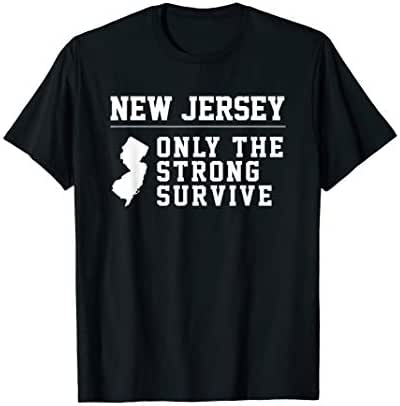 New Jersey - Only The Strong Survive Funny Humor Saying Tee