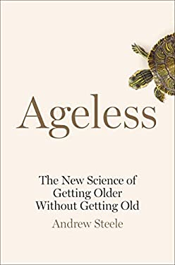 Ageless: The New Science of Getting Older Without Getting Old