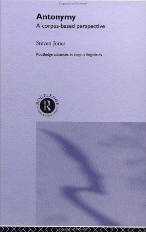 Antonymy: A Corpus-Based Perspective (Routledge Advances in Corpus Linguistics) Pdf