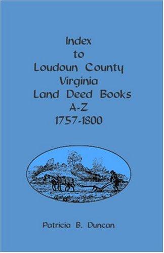 Index to Loudoun County, Virginia, Land Deed Books A-z, 1757-1800