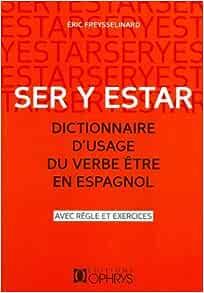Amazon Com Ser Y Estar Dictionnaire D Usage Du Verbe Etre En Espagnol 9782708013797 Freysselinard Eric Books