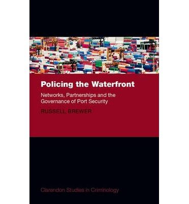 [(Policing the Waterfront: Networks, Partnerships and the Governance of Port Security)] [Author: Russell Brewer] published on (June, 2014) pdf