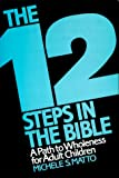 Twelve Steps in the Bible : A Path to Wholeness for Adult Children, Matto, Michele S., 0809132648