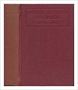 The War, the World and Wilson, by George Creel