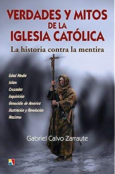 Verdades y mitos de la Iglesia Católica: La historia contra la ...
