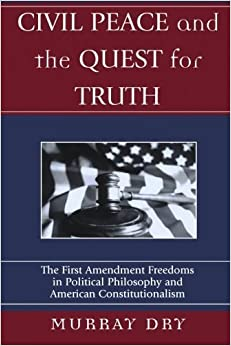 Book Civil Peace and the Quest for Truth: The First Amendment Freedoms in Political Philosophy and American Constitutionalism (Applications of Political Theory) 1st edition by Dry, Murray (2004)