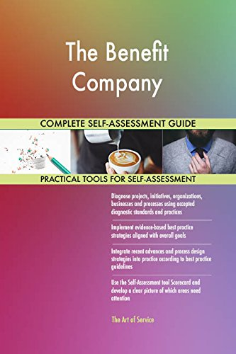 The Benefit Company All-Inclusive Self-Assessment - More than 710 Success Criteria, Instant Visual Insights, Comprehensive Spreadsheet Dashboard, Auto-Prioritized for Quick Results