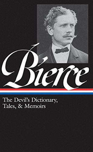 Ambrose Bierce: The Devil's Dictionary, Tales, & Memoirs (LOA #219): In the Midst of Life (Tales of Soldiers and Civilians) / Can Such Things Be? / The ... / selected -