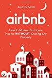 Airbnb: How To Make a Six Figure Income WITHOUT