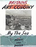 Britain's Art Colony by the Sea, Denys Val Baker, 1900178133