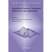 Generalized Convexity, Generalized Monotonicity and Applications: Proceedings of the 7th International Symposium on Generalized Convexity and Generalized Monotonicity