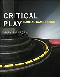 Critical Play: Radical Game Design (MIT Press)
