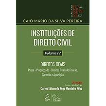 Instituições de Direito Civil - Volume IV - Direitos Reais - Posse, Propriedade, Direitos Reais de Fruição, Garantia e Aquisição: Volume 4