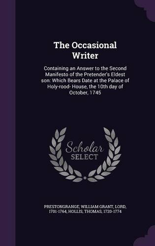 Download The Occasional Writer: Containing an Answer to the Second Manifesto of the Pretender's Eldest son: Which Bears Date at the Palace of Holy-rood- House, the 10th day of October, 1745 pdf epub