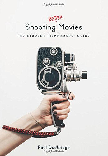 Shooting Better Movies: The Student Filmmakers' Guide
