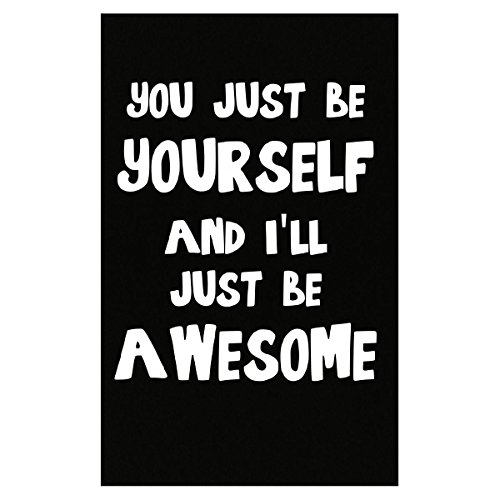 You Just Be Yourself And Ill Just Be Awesome - Poster