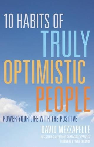 Download 10 Habits of Truly Optimistic People: Power Your Life with the Positive (Contagious Optimism Book) PDF