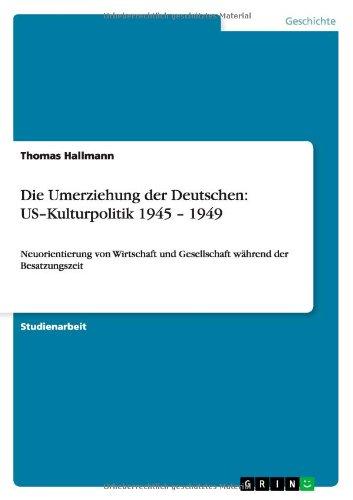 Read Online Die Umerziehung der Deutschen: US-Kulturpolitik 1945 - 1949 (German Edition) pdf epub