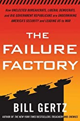 The Failure Factory: How Unelected Bureaucrats, Liberal Democrats, and Big Gover