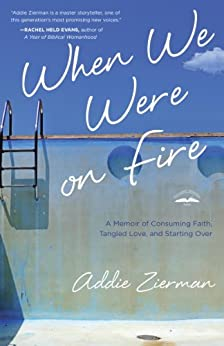 When We Were on Fire: A Memoir of Consuming Faith, Tangled Love, and Starting Over by [Zierman, Addie]
