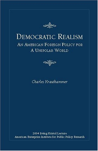 Book cover from Democratic Realism: An American Foreign Policy for a Unipolar World by Charles Krauthammer