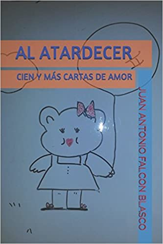 AL ATARDECER: CIEN Y MÁS CARTAS DE AMOR (Spanish Edition ...
