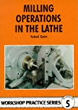 Milling Operations in the Lathe (Workshop Practice Series, Band 5)