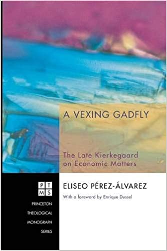 The Late Kierkegaard on Economic Matters A Vexing Gadfly