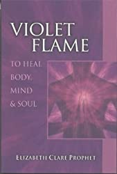 Violet Flame: To Heal Body, Mind and Soul (Pocket Guides to Practical Spirituality)