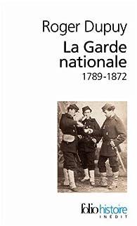 La Garde nationale 1789-1872 par Roger Dupuy