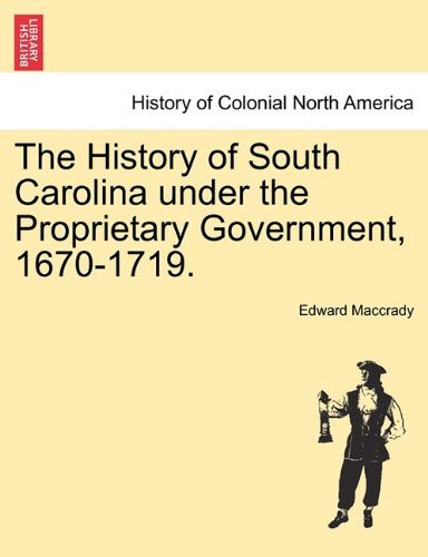 Read Online The History of South Carolina under the Proprietary Government, 1670-1719. pdf