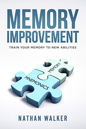 MEMORY IMPROVEMENT: Train your memory to new abilities like accelereted learning,memorization and recognition skills,with other tips to boost your abilities by [Walker, Nathan]