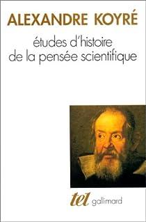 Etudes d'histoire de la pensée scientifique par Koyré
