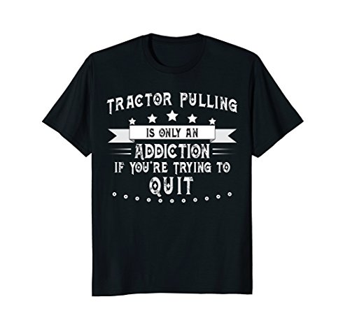 Mens Tractor Pulling is Only Addicting if You Try to Quit T-Shirt 3XL Black