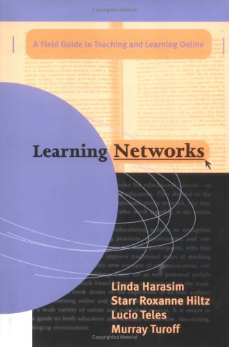 Learning Networks: A Field Guide to Teaching and Learning On-Line