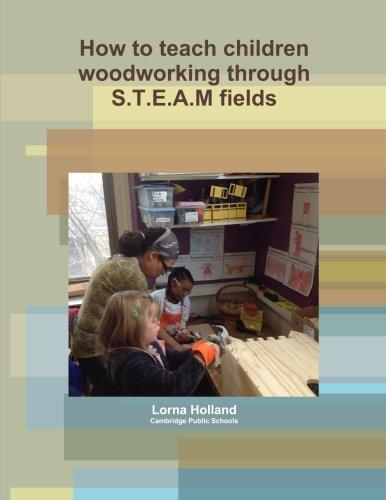 How to teach children woodworking through S.T.E.A.M fields