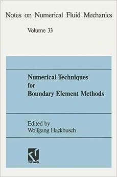 Book Numerical Techniques for Boundary Element Methods: Proceedings Of The Seventh Gamm Seminar, Kiel, January 25-27, 1991 (Notes On Numerical Fluid ... Fluid Mechanics and Multidisciplinary Design)