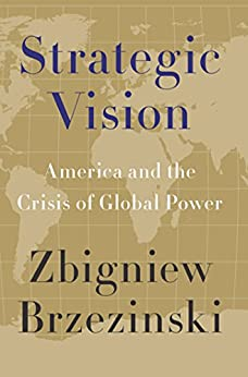 Strategic Vision: America and the Crisis of Global Power by [Brzezinski, Zbigniew]